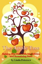 The Apple Tree: Raising 5 Kids with Disabilities and Remaining Sane by Linda Petersen