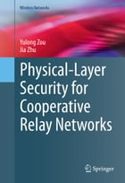 Physical-Layer Security for Cooperative Relay Networks by Yulong Zou