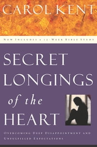 Secret Longings of the Heart: Overcoming Deep Disappointment and Unfulfilled Expectations Now…
