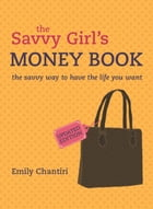 The Savvy Girl's Money Book: updated edition by Emily Chantiri