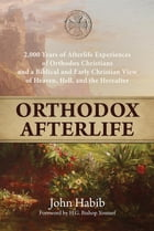 Orthodox Afterlife: 2,000 Years of Afterlife Experiences of Orthodox Christians and a Biblical and Early Christian View  by John Habib