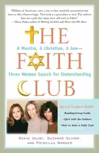 The Faith Club: A Muslim, A Christian, A Jew-- Three Women Search for Understanding by Ranya Idliby