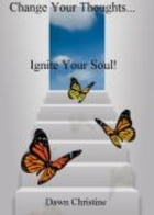 Change Your Thoughts...Ignite Your Soul