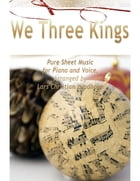 We Three Kings Pure Sheet Music for Piano and Voice, Arranged by Lars Christian Lundholm by Lars Christian Lundholm