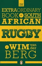 The Extraordinary Book of South African Rugby by Wim van der Berg