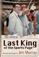 Last King of the Sports Page: The Life and Career of Jim Murray by Ted Geltner