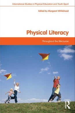 Book Physical Literacy: Throughout the Lifecourse by Whitehead, Margaret