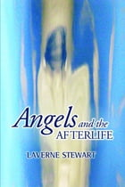 Angels and the Afterlife by Laverne Stewart