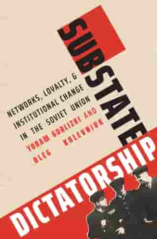 Substate Dictatorship: Networks, Loyalty, and Institutional Change in the Soviet Union
