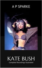Kate Bush: Complete Recordings Illustrated: Essential Discographies by AP SPARKE