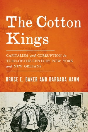 The Cotton Kings Capitalism and Corruption in Turn-of-the-Century New York and New Orleans