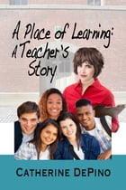 A Place of Learning: A Teacher's Story by Catherine DePino