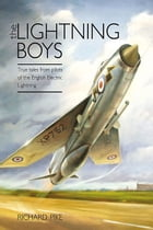 The Lightning Boys: True Tales from Pilots of the English Electric Lightning by Pike, Richard