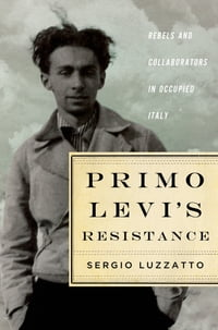 Primo Levi's Resistance: Rebels and Collaborators in Occupied Italy