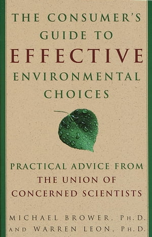 The Consumer's Guide to Effective Environmental Choices Practical Advice from The Union of Concerned Scientists