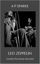 Led Zeppelin: Complete Recordings Illustrated: Essential Discographies, #16 by AP SPARKE