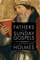 The Fathers on the Sunday Gospels by Holmes