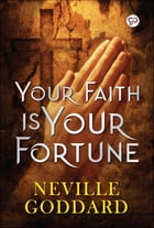 Your Faith is Your Fortune by Neville Goddard