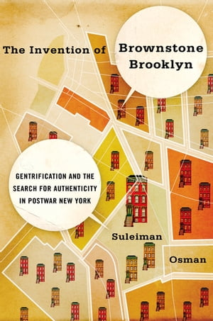 The Invention of Brownstone Brooklyn Gentrification and the Search for Authenticity in Postwar New York