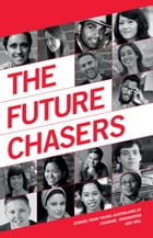 The Future Chasers: Stories from Young Australians of Courage, Imagination and Will by Jan Owen