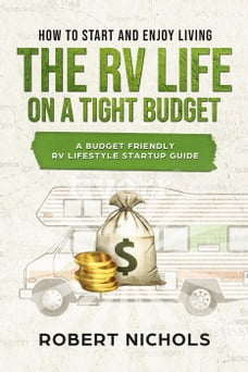 How to Start and Enjoy Living the RV Life on a Tight Budget - A Budget Friendly RV Lifestyle…
