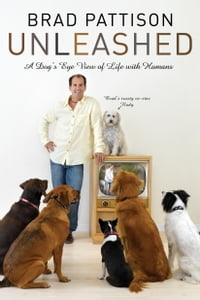 Brad Pattison Unleashed: A Dog's-Eye View of Life with Humans
