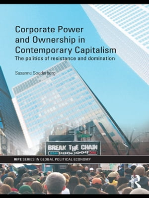 Corporate Power and Ownership in Contemporary Capitalism The Politics of Resistance and Domination