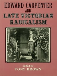 Edward Carpenter and Late Victorian Radicalism