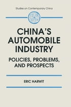 China's Automobile Industry: Policies, Problems and Prospects