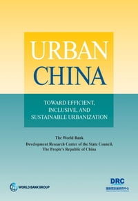 Urban China: Toward Efficient, Inclusive, and Sustainable Urbanization