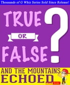 And the Mountains Echoed - True or False? G Whiz Quiz Game Book: Fun Facts and Trivia Tidbits Quiz Game Books by G Whiz