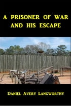 A Prisoner of War and His Escape by Daniel Avery Langworthy