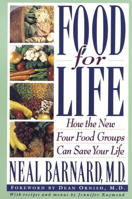 Book Food for Life: How the New Four Food Groups Can Save Your Life by Neal Barnard, M.D.