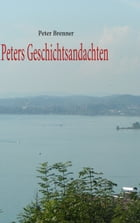 Peters Geschichtsandachten by Peter Brenner