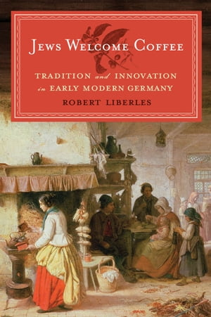 Jews Welcome Coffee Tradition and Innovation in Early Modern Germany