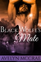 Black Wolf's Mate by Avelyn McCrae