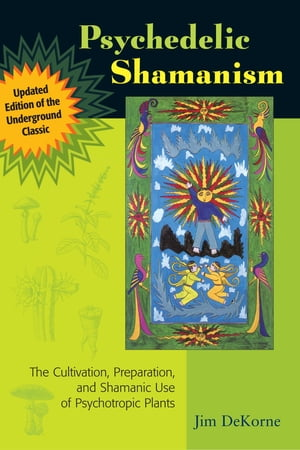 Psychedelic Shamanism,  Updated Edition The Cultivation,  Preparation,  and Shamanic Use of Psychotropic Plants