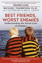 Best Friends, Worst Enemies: Understanding the Social Lives of Children by Cathe O'Neill-Grace
