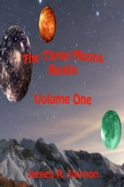 The Three Moons Realm: Volume 1 by James R. Vernon
