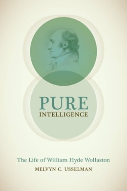 Book Pure Intelligence: The Life of William Hyde Wollaston by Melvyn C. Usselman