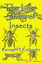 The Life-Story of Insects by George H. Carpenter