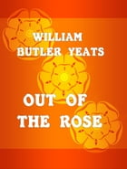 Out of the Rose by William Butler Yeats