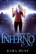 Embracing The Inferno: Dragon Within, #5 by Kyra Dune
