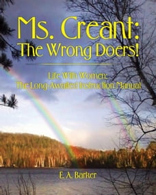 Ms. Creant: The Wrong Doers!: Life With Women: The Long-Awaited Instruction Manual