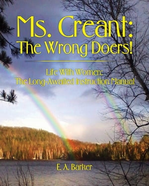 Ms. Creant: The Wrong Doers!: Life With Women: The Long-Awaited Instruction Manual by E. A. Barker
