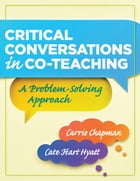 Critical Conversations in CoTeaching: A Problem Solving Approach by Carrie Chapman