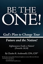 Be The One!: God's Plan to Change Your Future and the Nation! by Charles R. Ambroselli