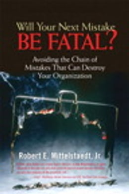 Book Will Your Next Mistake Be Fatal?: Avoiding the Chain of Mistakes That Can Destroy Your Organization by Robert Mittelstaedt