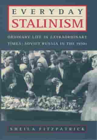 Everyday Stalinism:Ordinary Life in Extraordinary Times: Soviet Russia in the 1930s: Ordinary Life in Extraordinary Times: Soviet Russia in the 1930s by Sheila Fitzpatrick