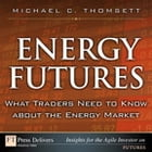 Energy Futures: What Traders Need to Know about the Energy Market by Michael C. Thomsett